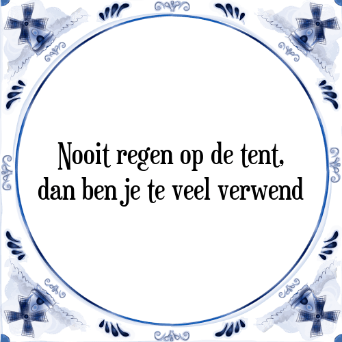 regen spreuken Nooit regen op de tent   Tegel + Spreuk | TegelSpreuken.nl regen spreuken