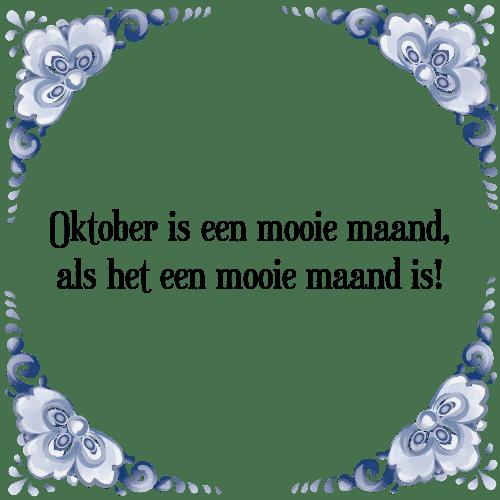 maand spreuken Oktober is   Tegel + Spreuk | TegelSpreuken.nl maand spreuken