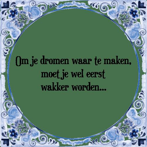 spreuken dromen waarmaken Dromen waarmaken   Tegel + Spreuk | TegelSpreuken.nl spreuken dromen waarmaken