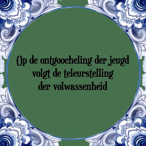 spreuken teleurstelling Der jeugd   Tegel + Spreuk | TegelSpreuken.nl spreuken teleurstelling