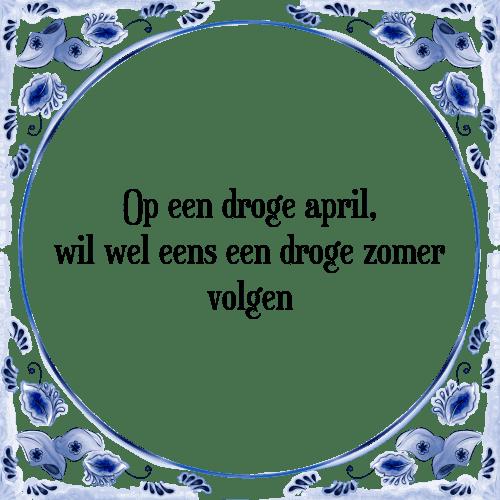 spreuken april Droge april   Tegel + Spreuk | TegelSpreuken.nl spreuken april