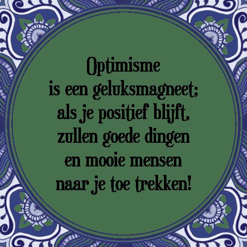 mooie positieve spreuken Optimisme is   Tegel + Spreuk | TegelSpreuken.nl mooie positieve spreuken