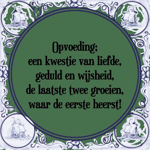 spreuken over opvoeden Opvoeding   Tegel + Spreuk | TegelSpreuken.nl spreuken over opvoeden