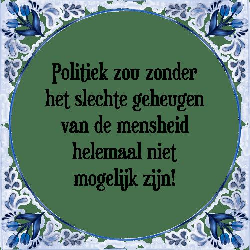 politieke spreuken Politiek zou   Tegel + Spreuk | TegelSpreuken.nl politieke spreuken