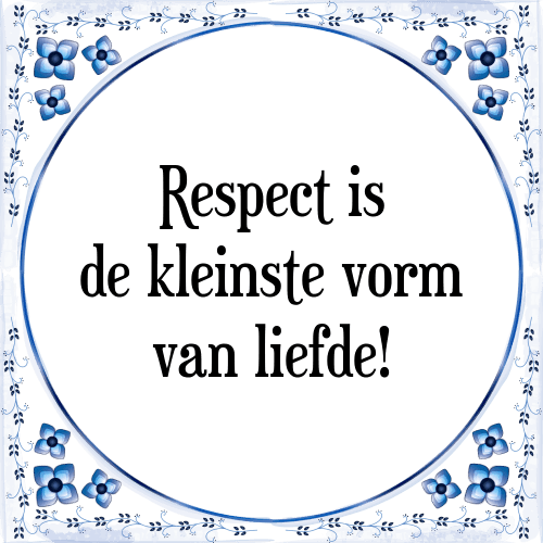spreuken en gezegden respect Respect is   Tegel + Spreuk | TegelSpreuken.nl spreuken en gezegden respect