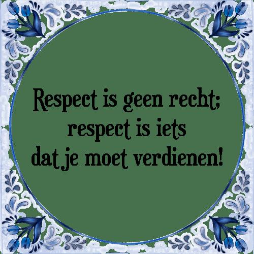 spreuken en gezegden respect Respect geen   Tegel + Spreuk | TegelSpreuken.nl spreuken en gezegden respect