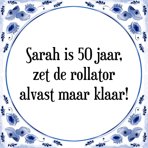 spreuken 50 jaar sara Sara is   Tegel + Spreuk | TegelSpreuken.nl spreuken 50 jaar sara