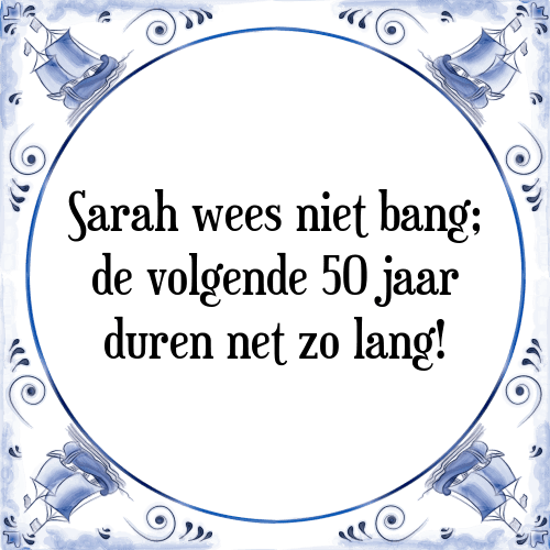 spreuken 50 jaar sara Sara wees   Tegel + Spreuk | TegelSpreuken.nl spreuken 50 jaar sara