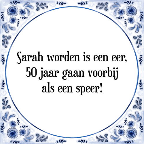 sara worden 50 jaar Sara worden   Tegel + Spreuk | TegelSpreuken.nl sara worden 50 jaar