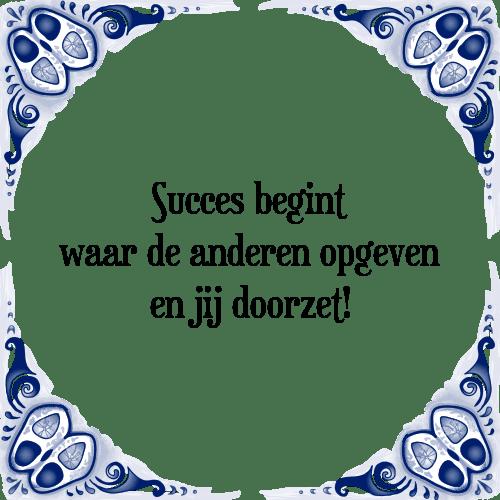 spreuken voor succes Succes begint   Tegel + Spreuk | TegelSpreuken.nl spreuken voor succes