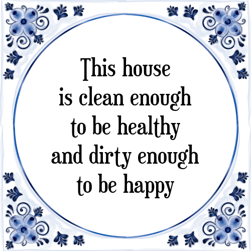 This house is clean enough to be healthy and dirty enough to be happy - Tegeltje met Spreuk