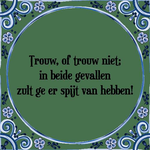 trouw spreuken Trouw trouw   Tegel + Spreuk | TegelSpreuken.nl trouw spreuken