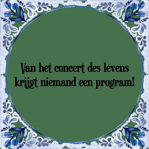 spreuken des levens Het concert   Tegel + Spreuk | TegelSpreuken.nl spreuken des levens