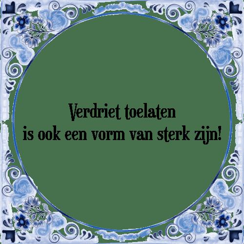 spreuken over sterk zijn Verdriet toelaten   Tegel + Spreuk | TegelSpreuken.nl spreuken over sterk zijn