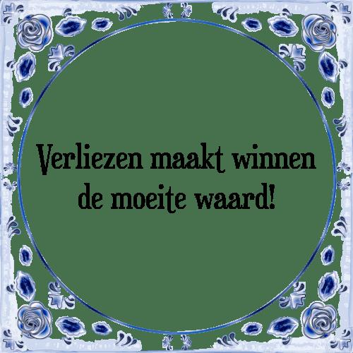spreuken winnen Verliezen maakt   Tegel + Spreuk | TegelSpreuken.nl spreuken winnen