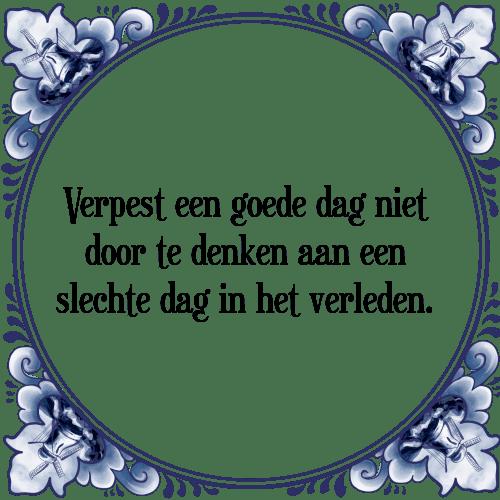 goede spreuken Verpest een goede dag niet   Tegel + Spreuk | TegelSpreuken.nl goede spreuken