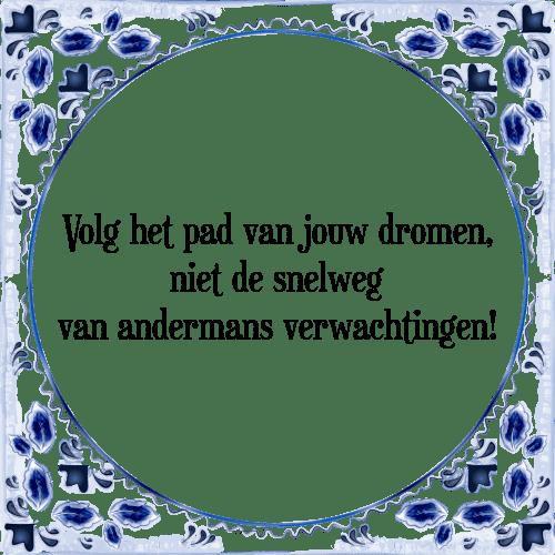 spreuken verwachtingen Volg het   Tegel + Spreuk | TegelSpreuken.nl spreuken verwachtingen