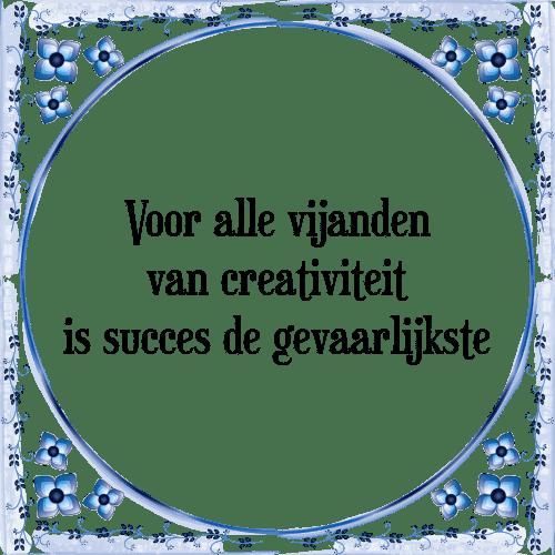 spreuken creativiteit Voor alle   Tegel + Spreuk | TegelSpreuken.nl spreuken creativiteit