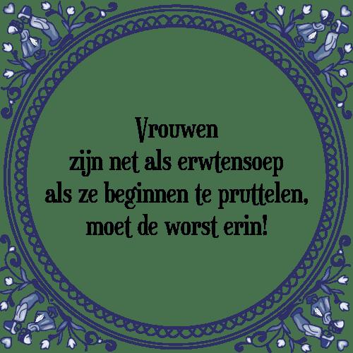 tegeltjes spreuken vrouwen Vrouwen erwtensoep   Tegel + Spreuk | TegelSpreuken.nl tegeltjes spreuken vrouwen