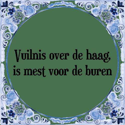 spreuken buren Vuilnis over de haag   Tegel + Spreuk | TegelSpreuken.nl spreuken buren