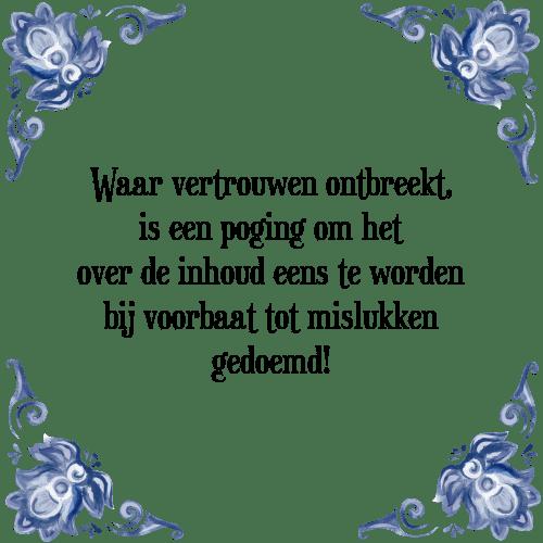 spreuken vertrouwen Waar vertrouwen ontbreekt   Tegel + Spreuk | TegelSpreuken.nl spreuken vertrouwen