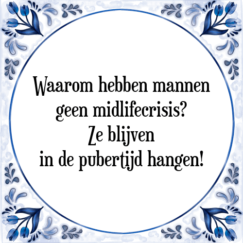 spreuken crisis Mid life crisis   Tegel + Spreuk | TegelSpreuken.nl spreuken crisis