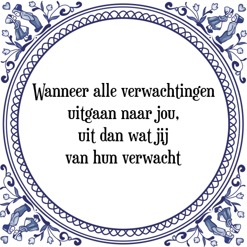 spreuken verwachtingen Uiten   Tegel + Spreuk | TegelSpreuken.nl spreuken verwachtingen