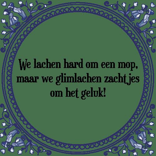 spreuken om te lachen We lachen   Tegel + Spreuk | TegelSpreuken.nl spreuken om te lachen