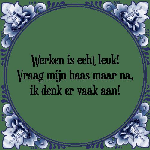 spreuken die echt werken Werken is   Tegel + Spreuk | TegelSpreuken.nl spreuken die echt werken