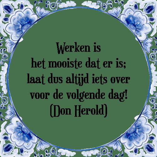 spreuken over het werk Werken mooiste   Tegel + Spreuk | TegelSpreuken.nl spreuken over het werk