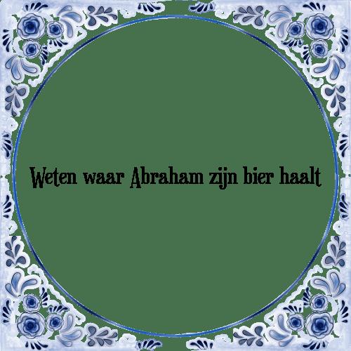 abraham spreuken bier Abraham zijn bier   Tegel + Spreuk | TegelSpreuken.nl abraham spreuken bier