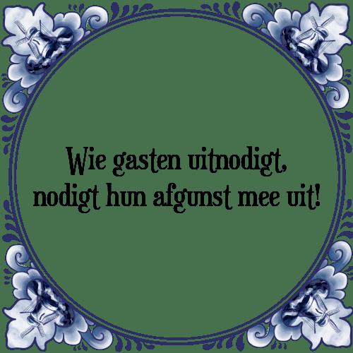 spreuken over afgunst Wie gasten   Tegel + Spreuk | TegelSpreuken.nl spreuken over afgunst