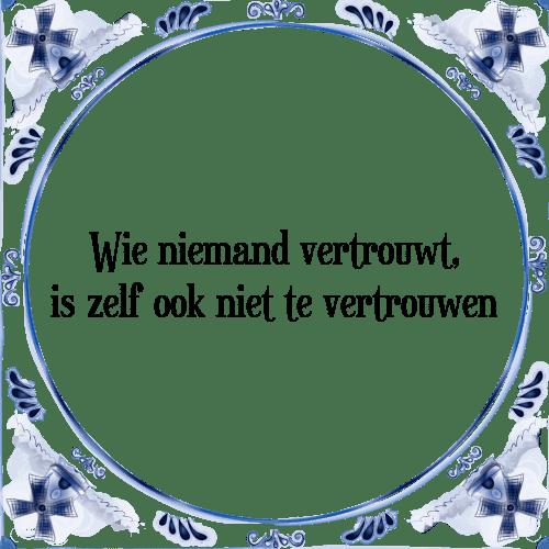 spreuken en gezegden vertrouwen Niemand vertrouwen   Tegel + Spreuk   TegelSpreuken.nl spreuken en gezegden vertrouwen