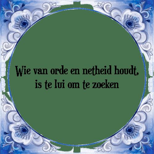 orde en netheid spreuken Netheid   Tegel + Spreuk | TegelSpreuken.nl orde en netheid spreuken