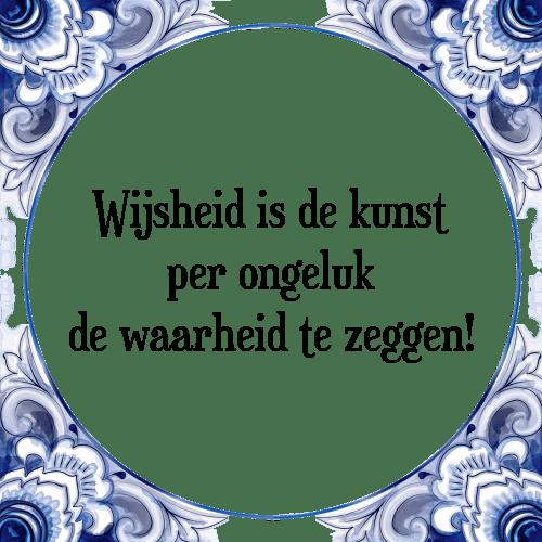 spreuken waarheid Wijsheid de   Tegel + Spreuk | TegelSpreuken.nl spreuken waarheid