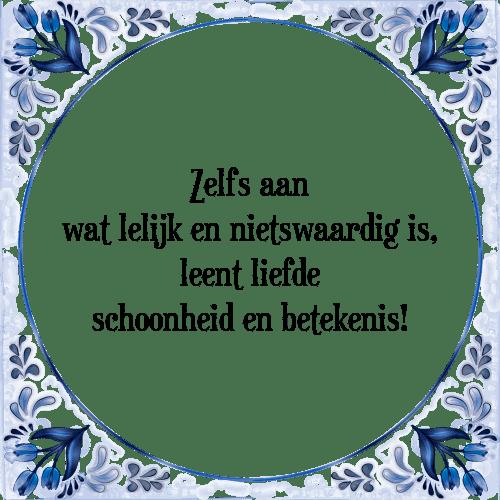 betekenis spreuken Zelfs aan   Tegel + Spreuk   TegelSpreuken.nl betekenis spreuken