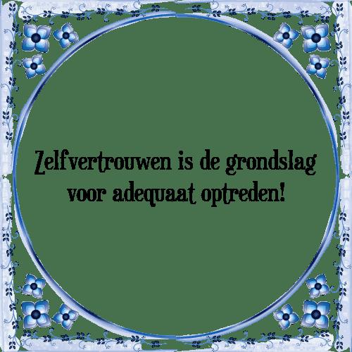 spreuken zelfvertrouwen Zelfvertrouwen   Tegel + Spreuk | TegelSpreuken.nl spreuken zelfvertrouwen